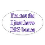 I'm not fat I just have big bones Oval Sticker