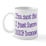 I'm not fat I just have big bones Mug