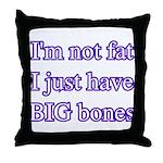 I'm not fat I just have big bones  Throw Pillow