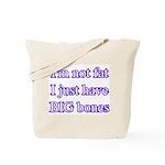 I'm not fat I just have big bones  Tote Bag
