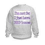 I'm not fat I just have big bones Kids Sweatshirt