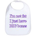 I'm not fat I just have big bones Bib