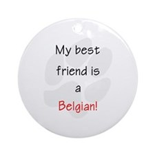 My best friend is a Belgian Ornament (Round)