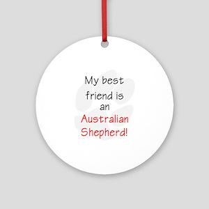 My best friend is an Australian Shepherd Ornament
