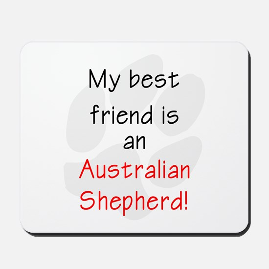 My best friend is an Australian Shepherd Mousepad