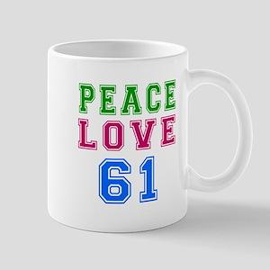 Peace Love 61 birthday designs Mug
