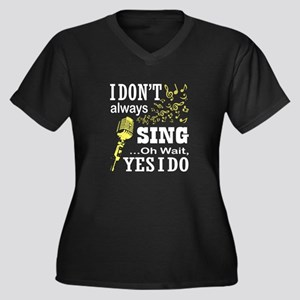 I Don't Always Sing T Shirt, Plus Size T-Shirt