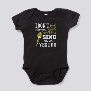 I Don't Always Sing T Shirt, Music T Body Suit