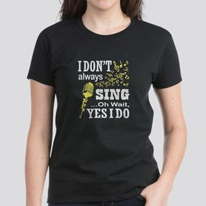 I Don't Always Sing T Shirt, Music T S T-Shirt