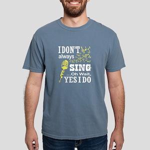 I Don't Always Sing Mens Comfort Colors Shirt