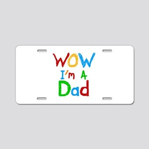 WOW I'm a Dad Aluminum License Plate