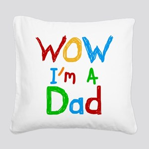 WOW I'm a Dad Square Canvas Pillow