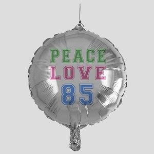 Peace Love 85 birthday designs Mylar Balloon