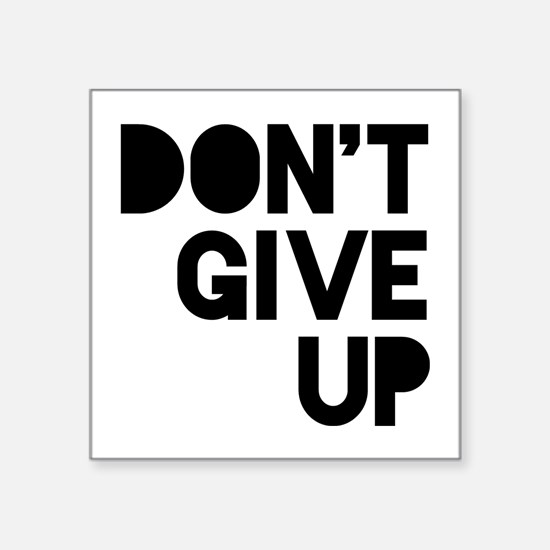 "Don't Give Up Square Sticker 3"" x 3"""