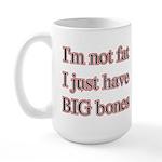 I'm not fat I just have big bones Large Mug