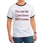 I'm not fat I just have big bones Ringer T