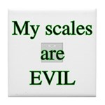 My scales are evil Tile Coaster