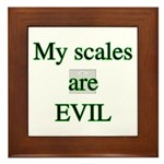 My scales are evil Framed Tile