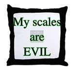 My scales are evil  Throw Pillow