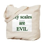 My scales are evil  Tote Bag