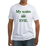 My scales are evil Fitted T-Shirt