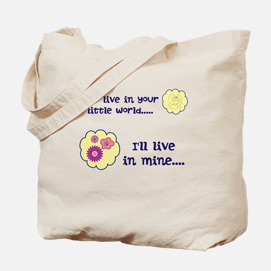 You live in your little world Tote Bag