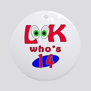Look who's 14 ? Ornament (Round)