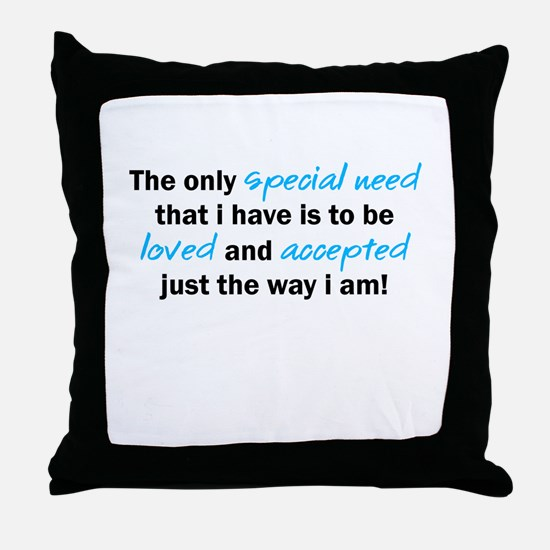 The only special need Throw Pillow