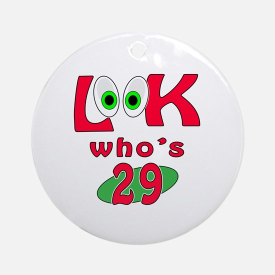 Look who's 29 ? Ornament (Round)