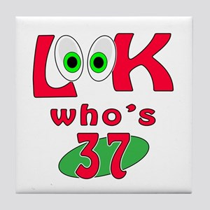 Look who's 37 ? Tile Coaster