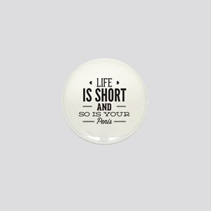 Life Is Short ... Mini Button