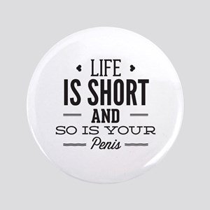 """Life Is Short ... 3.5"""" Button"""