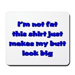 I'm not fat this shirt just makes my butt look big