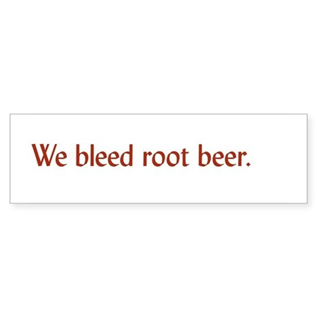 We Bleed Root Beer Bumper Sticker