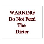 Warning do not feed the dieter Small Poster