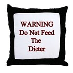 Warning do not feed the dieter  Throw Pillow