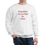 Warning do not feed the dieter Sweatshirt