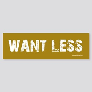 Want Less 2 - Brown Bumper Sticker