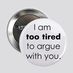 Too Tired to argue with you! Button