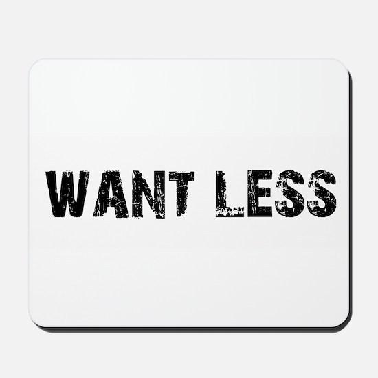 Want Less 2 Mousepad
