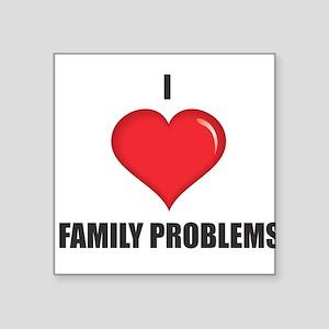 "I love Family Problems Square Sticker 3"" x 3"""