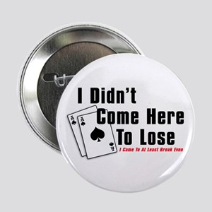 I Didn't Come Here To Lose Button