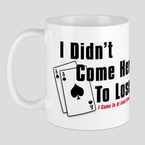 I Didn't Come Here To Lose Mug