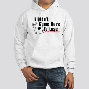 I Didn't Come Here To Lose Hooded Sweatshirt