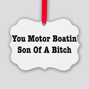 You Motor Boatin son Of A Bitch Picture Ornament