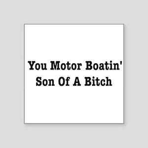 "You Motor Boatin son Of A Bitch Square Sticker 3"""