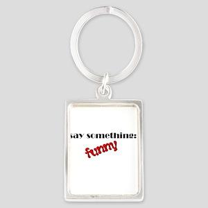 Say Something Funny Portrait Keychain