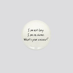 I am not Lazy. I am on chemo. Mini Button (