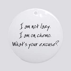 I am not Lazy. I am on chemo. Ornament (Round)