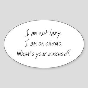 I am not Lazy. I am on chemo. Oval Sticker